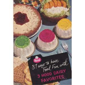 37 Ways to Have Food Fun with 3 Hood Dairy Favorites Recipe Booklet