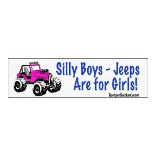 Silly boys Jeeps Are For Girls   funny bumper stickers (Large 14x4
