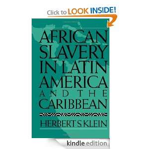 African Slavery in Latin America and the Caribbean Herbert S. Klein